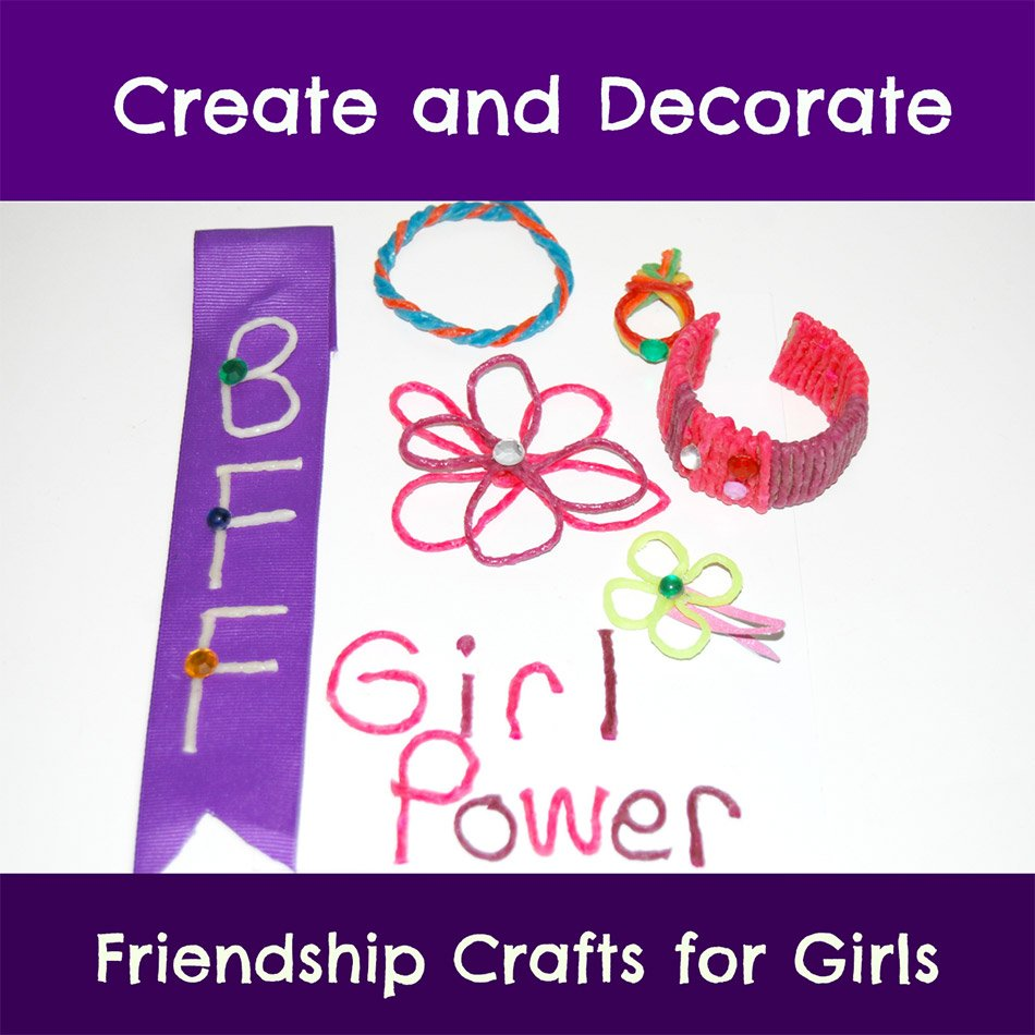 Create and Decorate: Friendship Crafts for Girls