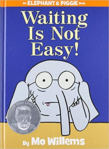 Waiting is Not Easy by Mo Willems (an Elphant and Piggie book)